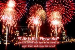 Life is like fireworks...