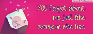 YOU Forgot about me just like everyone Profile Facebook Covers