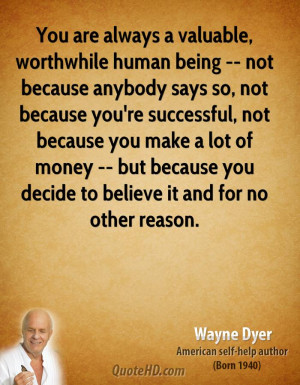 You are always a valuable, worthwhile human being -- not because ...