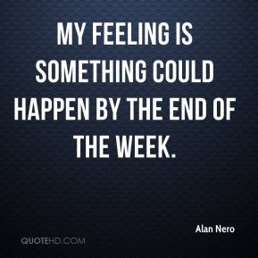 My feeling is something could happen by the end of the week.
