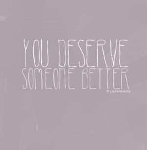 圖片標題: you deserve better quotes tumblr