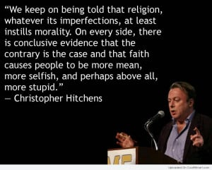 Atheism Quote: We keep on being told that religion,...