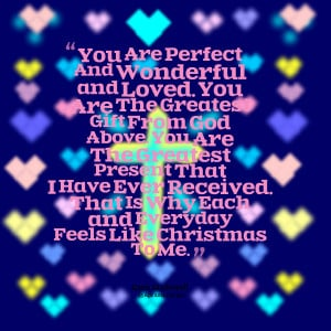 Quotes Picture: you are perfect and wonderful and loved you are the ...