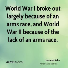 World War I broke out largely because of an arms race, and World War ...