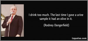 drink too much. The last time I gave a urine sample it had an olive ...