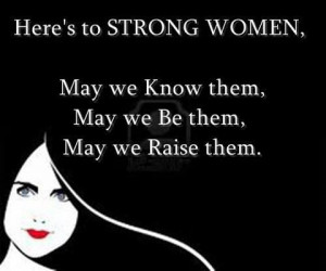 To all of the strong women I know...
