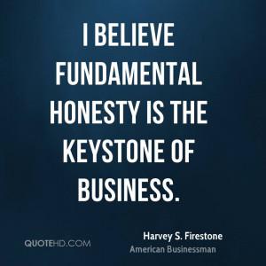 believe fundamental honesty is the keystone of business.