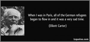 When I was in Paris, all of the German refugees began to flow in and ...