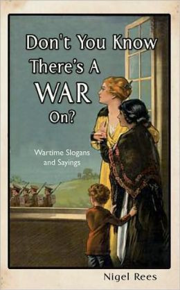 Don't You Know There's a War On?: Wartime Slogans and Sayings