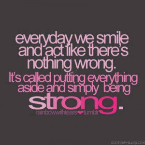 Everyday We Smile And Act Like There Is Nothing Wrong.