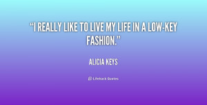 """really like to live my life in a low-key fashion."""""""