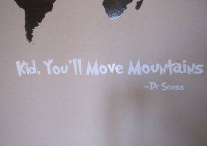 Dr Seuss Quote - Kid You'll Move Mountains