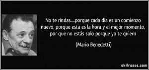 ... momento, por que no estás solo porque yo te quiero (Mario Benedetti