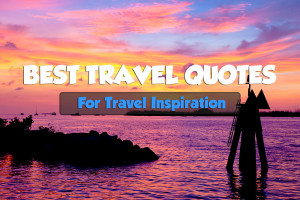 50 Best Travel Quotes For Travel Inspiration • Expert Vagabond