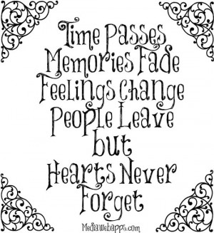 Time passes, memories fade, feelings change, people leave, but hearts ...