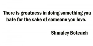 ... In Doing Something You Hate For The Sake Of Someone You Love