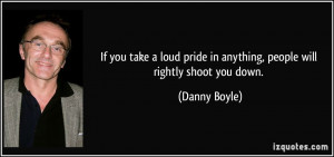 If you take a loud pride in anything, people will rightly shoot you ...