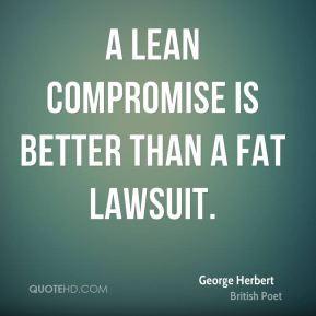 lean compromise is better than a fat lawsuit.