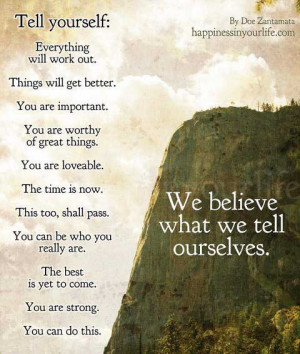 ... get better. You are important… We believe what we tell ourselves