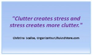 """Quote from Organize Your Life and More – """"Clutter creates stress ..."""