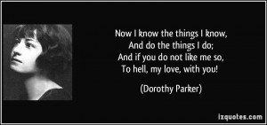 Now I know the things I know,And do the things I do;And if you do not ...