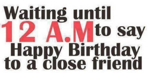 waiting_until_12am_to_say_happy_birthday_to_a_close_friend1.jpg