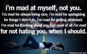 mad at myself, not you.