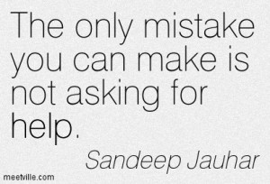 ... asking for help is a sign of weakness or admitting that I am not