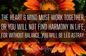 together, or you will not find harmony in life, for without balance ...