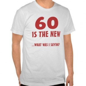 Funny 60th Birthday Gag Gifts for Men - cute shirt is available in 30 ...