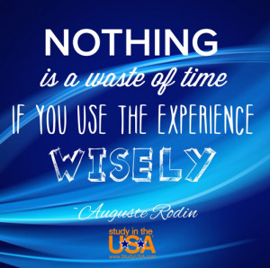 Nothing is a waste of time if you use the experience wisely Auguste