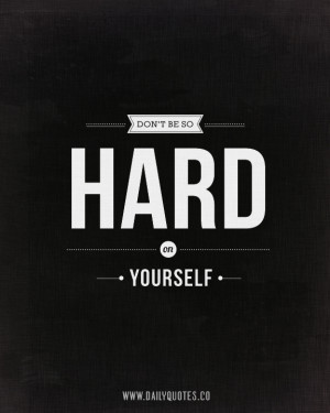 Don't Be so Hard on Yourself - Positive Quote - http://www.zazzle.com ...
