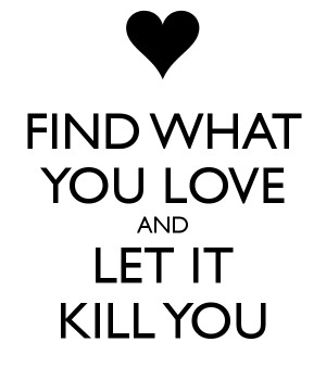 find-what-you-love-and-let-it-kill-you.png