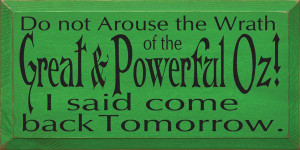 Do Not Arouse The Wrath Of The Great And Powerful Oz... (small)