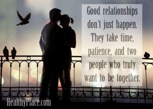 quote: Good relationships don't just happen, they take time, patience ...