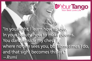 In your light, I learn how to love. In your beauty, how to make poems ...