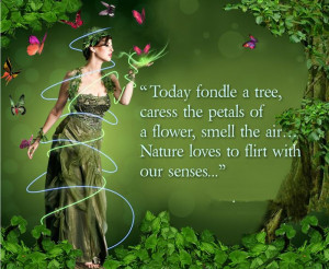 Today Fondle A Tree, Caress The Petals Of A Flower, Smell The Air ...