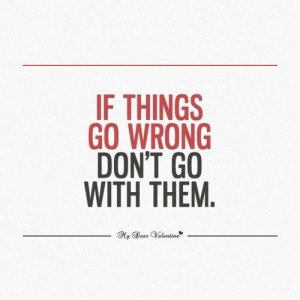 Inspirational quotes inspiring sayings go wrong