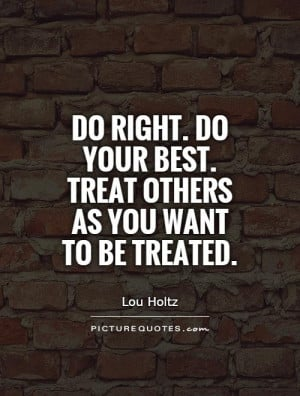 do your best treat others as you want to be treated picture quote 1