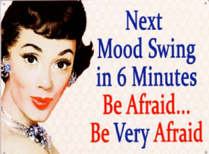 mood swing is coming....watch out!