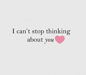 Thinking About You Quotes For Her I can't stop thinking about