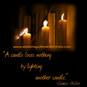 candle loses nothing by lighting another candle - Wisdom Quotes and ...