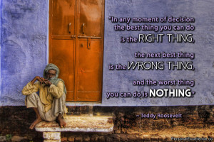 In any moment of decision the best thing you can do is the right thing ...