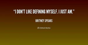 quote-Britney-Spears-i-dont-like-defining-myself-i-just-168040.png