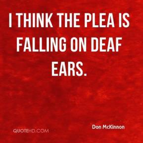 Don McKinnon - I think the plea is falling on deaf ears.