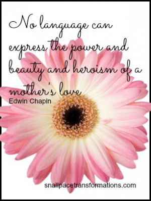 "... power and beauty and heroism of a mother's love."" -Edwin Chapin"