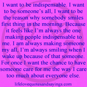 indispensable. I want to be someone's all, I want to be the reason ...