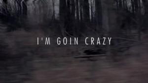 Im Going Crazy For i'm goin' crazy.