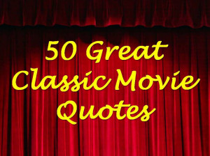 ... Great Classic Movie Quotes (Not on AFI's 100 Years...100 Movie Quotes