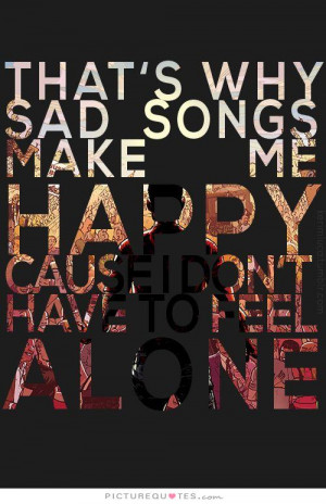Sad Quotes Alone Quotes Song Quotes Feeling Alone Quotes Sad Song ...
